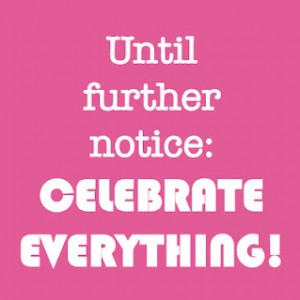 Until+further+notice+celebrate+everything2 300x300 A New Look At Positive Thinking: Five Times The Charm
