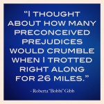 i thought about how many preconceived prejudices would crumble when i trotted right along for 26 miles quote