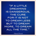 if a little dreaming is dangerous inspiraitonal quote