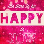 inspirational quotes the time to be happy is now