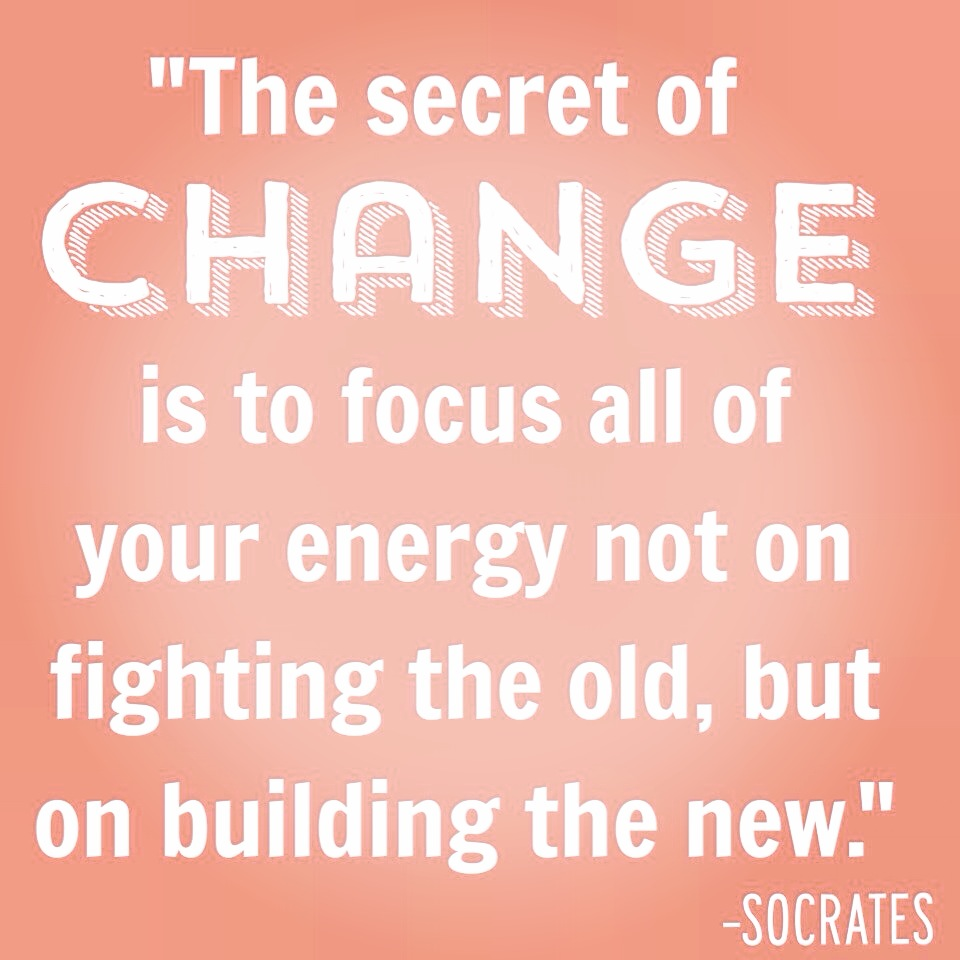 inspirational quotes change the secret to change is to focus all of your energy no on fighting the old but on building the new socrates