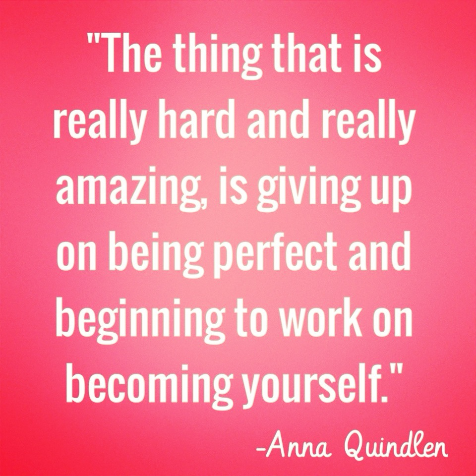 inspirational quotes narcolepsy the thing that is really hard and amazing is giving up on being perfect and beginning to work on becoming yourself