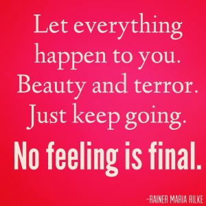 Let everything happen to you. Beauty and terror. Just keep going. No feeling is final. Inspriational quotes julie flygare narcolepsy blog