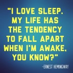 i love sleep my life has the tendency to fall apart when im awake hemingway inspiring quote national sleep awareness week julie flygare project sleep