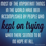 most of the important things in the world accomplished by people who kept trying when there seemed no hope inspirational quote julie flygare narcolepsy spokesperson author speaker